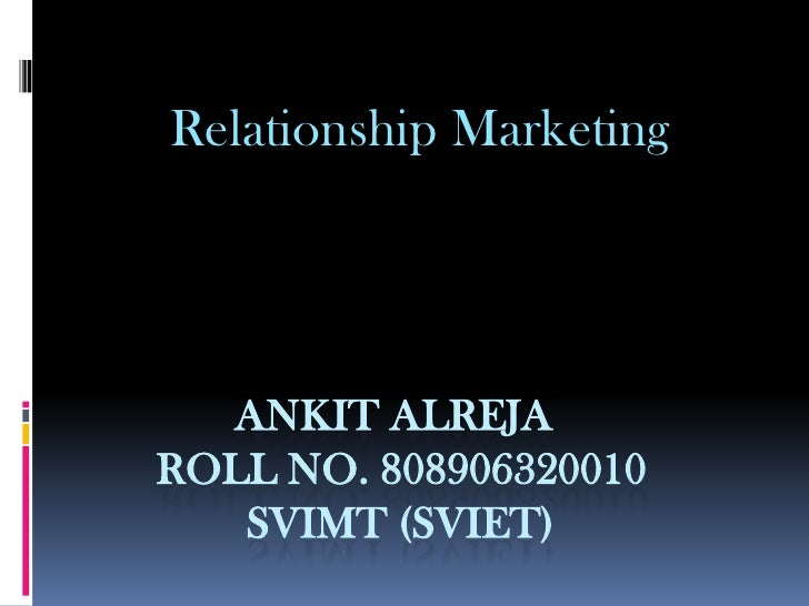 Relationship Marketing  ANKIT ALREJAROLL NO. 808906320010   SVIMT (SVIET)