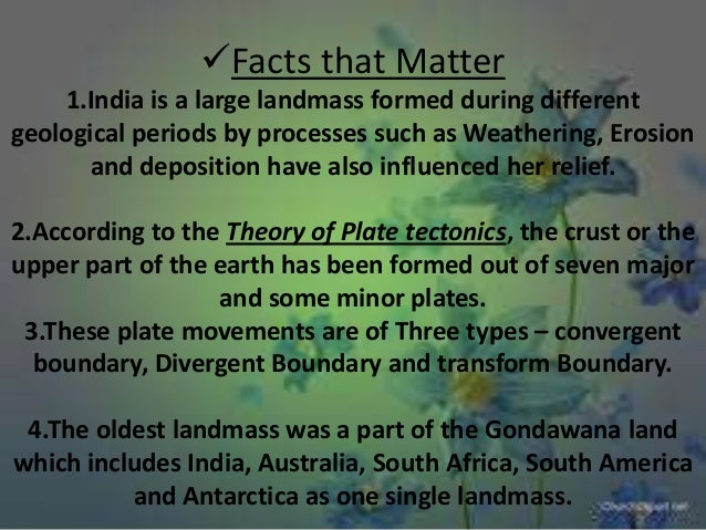Facts that Matters 5. The physiographical Divisions of India a)The Himalayas b)The Northern Plains c)The peninsular Plate...