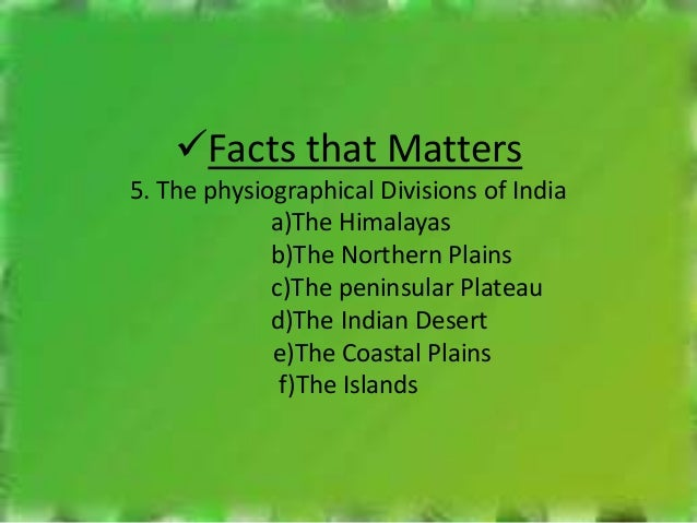 Facts That Matters a)The Himalayas stretch over the northern borders of India. -The northern most range is called 'Himadr...