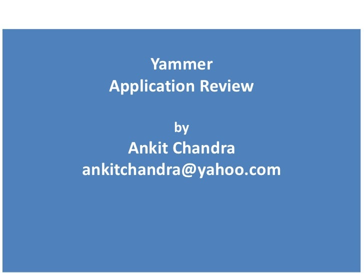 Yammer Application Review by   Ankit Chandra [email_address]