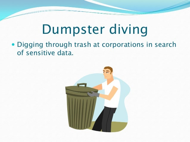 Dumpster diving  Digging through trash at corporations in search of sensitive data.