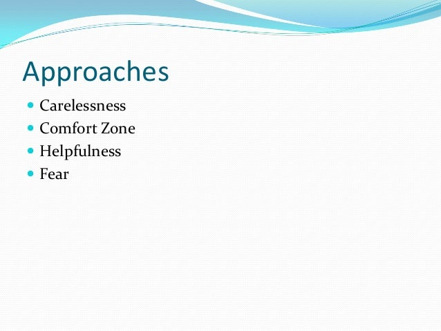 Approaches  Carelessness  Comfort Zone  Helpfulness  Fear