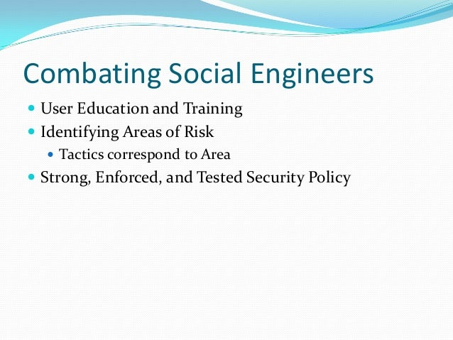 Combating Social Engineers  User Education and Training  Identifying Areas of Risk  Tactics correspond to Area  Strong...