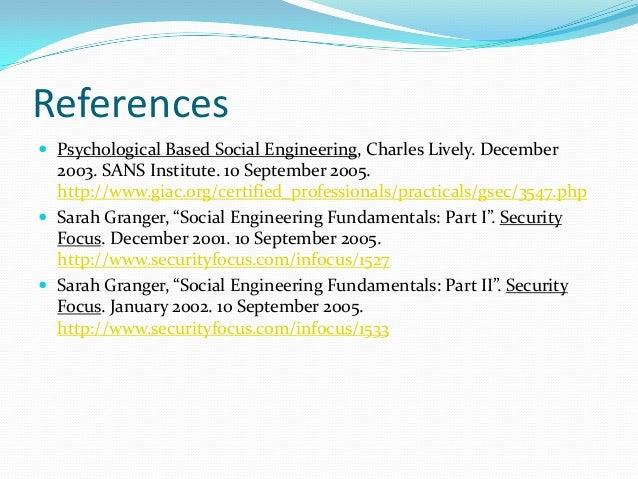 References  Psychological Based Social Engineering, Charles Lively. December 2003. SANS Institute. 10 September 2005. htt...