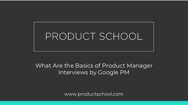 What Are the Basics of Product Manager Interviews by Google PM www.productschool.com