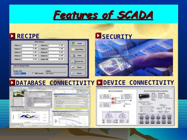Features of SCADAFeatures of SCADADEVICE CONNECTIVITYRECIPE SECURITYDATABASE CONNECTIVITY