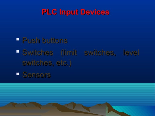 PLC Input DevicesPLC Input Devices Push buttonsPush buttons Switches (limit switches, levelSwitches (limit switches, lev...