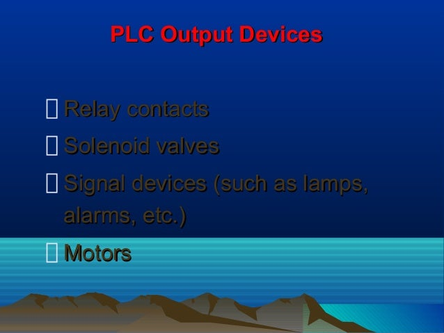PLC Output DevicesPLC Output DevicesRelay contactsRelay contactsSolenoid valvesSolenoid valvesSignal devices (such as lamp...