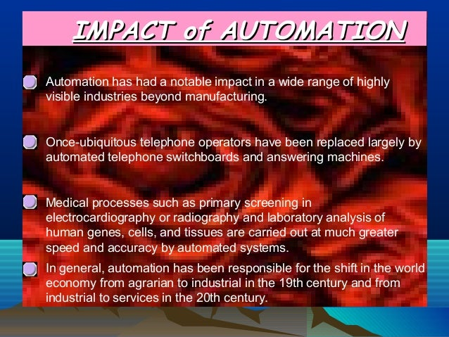 IMPACT of AUTOMATIONIMPACT of AUTOMATIONAutomation has had a notable impact in a wide range of highlyvisible industries be...