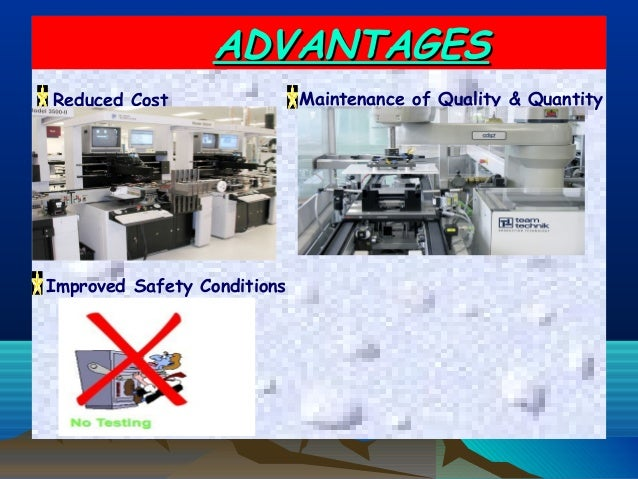 ADVANTAGESADVANTAGESReduced Cost Maintenance of Quality & QuantityImproved Safety Conditions