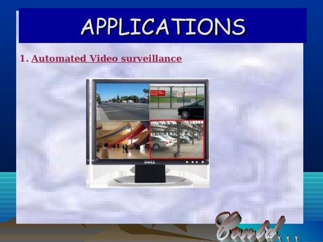 APPLICATIONSAPPLICATIONS1. Automated Video surveillance
