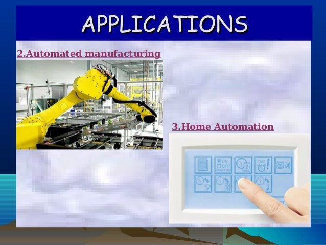 APPLICATIONSAPPLICATIONS2.Automated manufacturing3.Home Automation