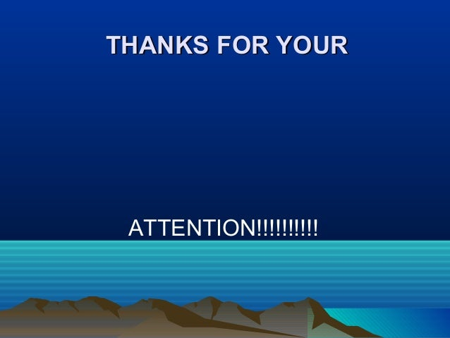 THANKS FOR YOURTHANKS FOR YOURATTENTION!!!!!!!!!!