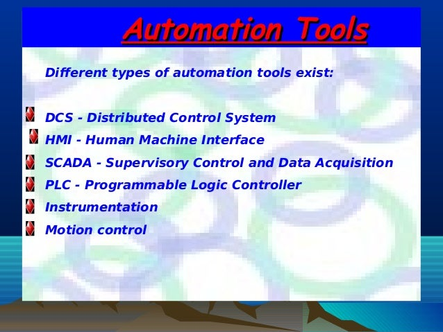 Automation ToolsAutomation ToolsDifferent types of automation tools exist:DCS - Distributed Control SystemHMI - Human Mach...