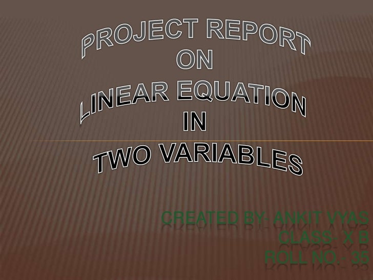 PROJECT REPORT<br />ON<br />LINEAR EQUATION <br />IN<br /> TWO VARIABLES<br />CREATED BY- ANKIT VYAS     CLASS- X B  ROLL ...