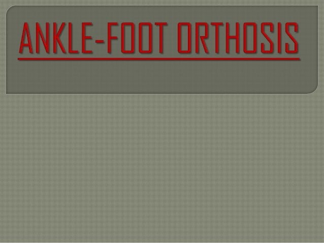  Lower-limb orthotics  A lower-limb orthotic is an external device applied (or attached) to a lower-body segment to impr...