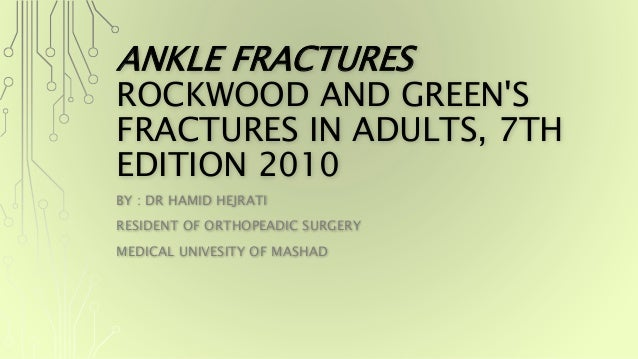 ANKLE FRACTURES ROCKWOOD AND GREEN'S FRACTURES IN ADULTS, 7TH EDITION 2010 BY : DR HAMID HEJRATI RESIDENT OF ORTHOPEADIC S...