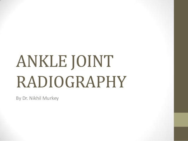 ANKLE JOINTRADIOGRAPHYBy Dr. Nikhil Murkey