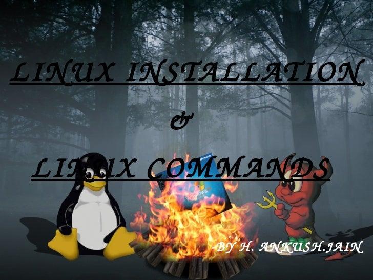 LINUX INSTALLATION & LINUX COMMANDS -BY H. ANKUSH.JAIN