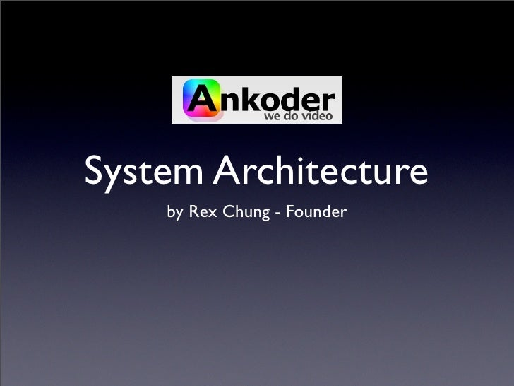 System Architecture     by Rex Chung - Founder