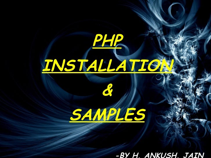 PHP INSTALLATION & SAMPLES -BY H. ANKUSH. JAIN