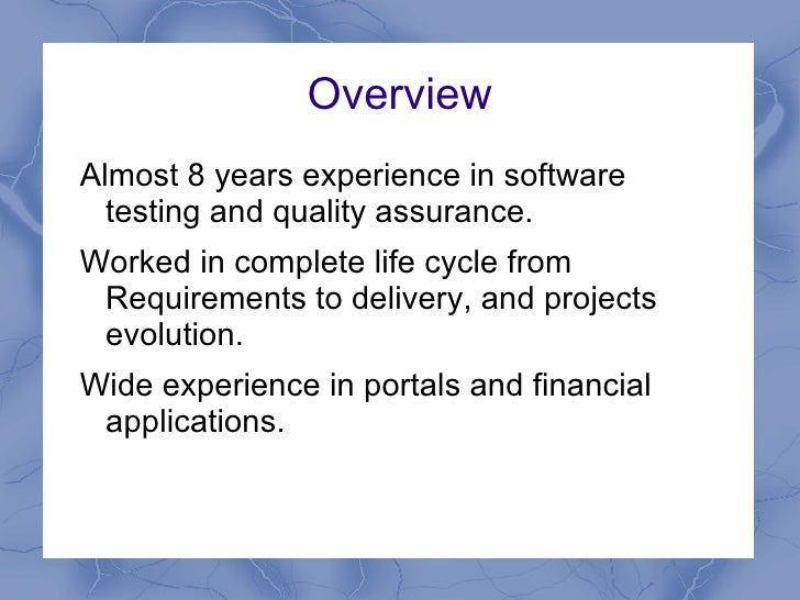 Overview <ul><li>Almost 8 years experience in software testing and quality assurance.