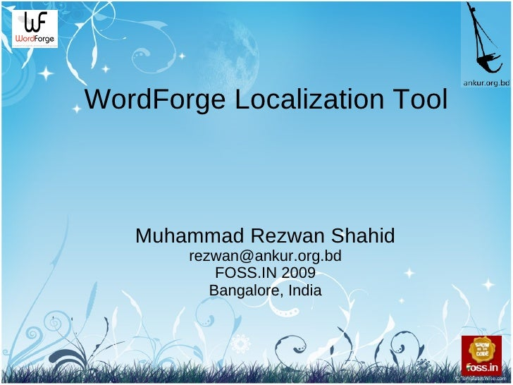 WordForge Localization Tool       Muhammad Rezwan Shahid        rezwan@ankur.org.bd            FOSS.IN 2009           Bang...