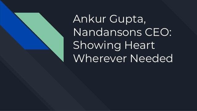 Ankur Gupta, Nandansons CEO: Showing Heart Wherever Needed