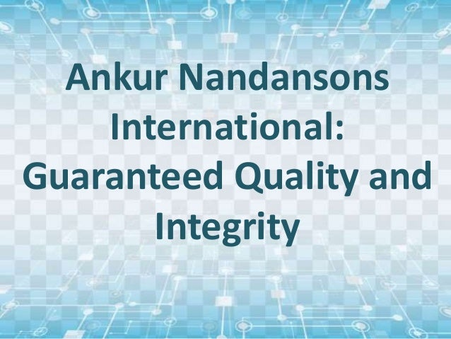 Ankur Nandansons International: Guaranteed Quality and Integrity