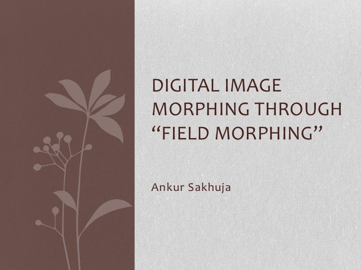 "DIGITAL IMAGEMORPHING THROUGH""FIELD MORPHING""Ankur Sakhuja"