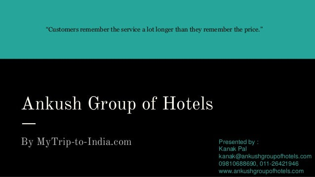 "Ankush Group of Hotels By MyTrip-to-India.com ""Customers remember the service a lot longer than they remember the price."" ..."