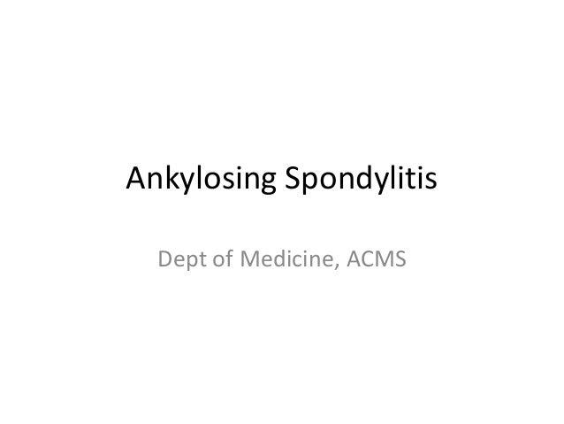 Ankylosing Spondylitis Dept of Medicine, ACMS