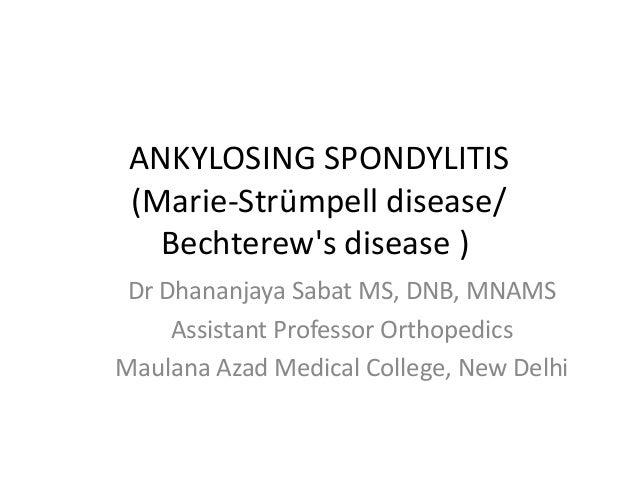 ANKYLOSING SPONDYLITIS (Marie-Strümpell disease/   Bechterews disease ) Dr Dhananjaya Sabat MS, DNB, MNAMS     Assistant P...