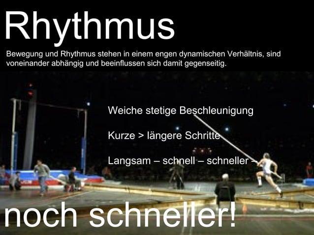 Rhythmus  Bewegung und Rhythmus stehen in einem engen dynamischen Verhältnis, sind  voneinander abhängig und beeinflussen ...