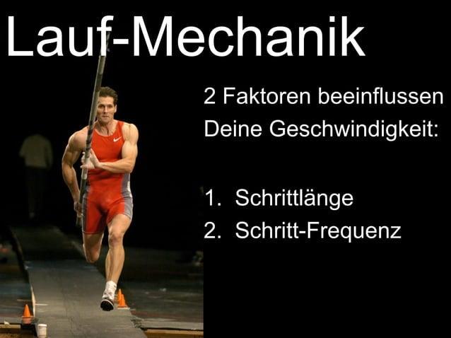 Lauf-Mechanik  2 Faktoren beeinflussen  Deine Geschwindigkeit:  1. Schrittlänge  2. Schritt-Frequenz