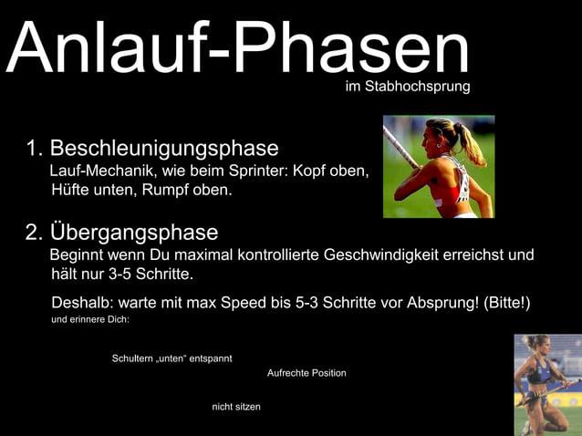 Anlauf-Phasen  1. Beschleunigungsphase  im Stabhochsprung  Lauf-Mechanik, wie beim Sprinter: Kopf oben,  Hüfte unten, Rump...