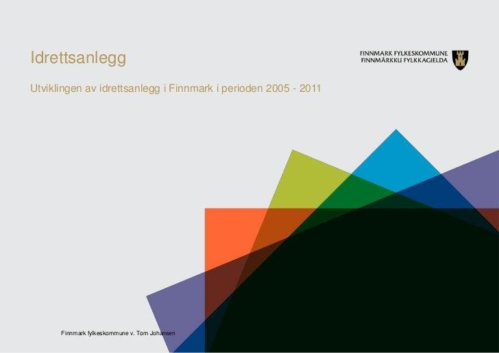 IdrettsanleggUtviklingen av idrettsanlegg i Finnmark i perioden 2005 - 2011      Finnmark fylkeskommune v. Tom Johansen