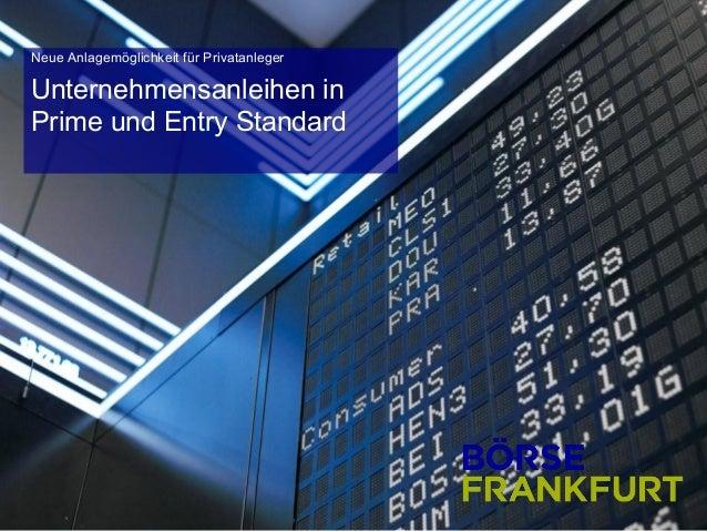 Prime und Entry Standard für Unternehmensanleihen  Neue Anlagemöglichkeit für Privatanleger  Unternehmensanleihen in Prime...
