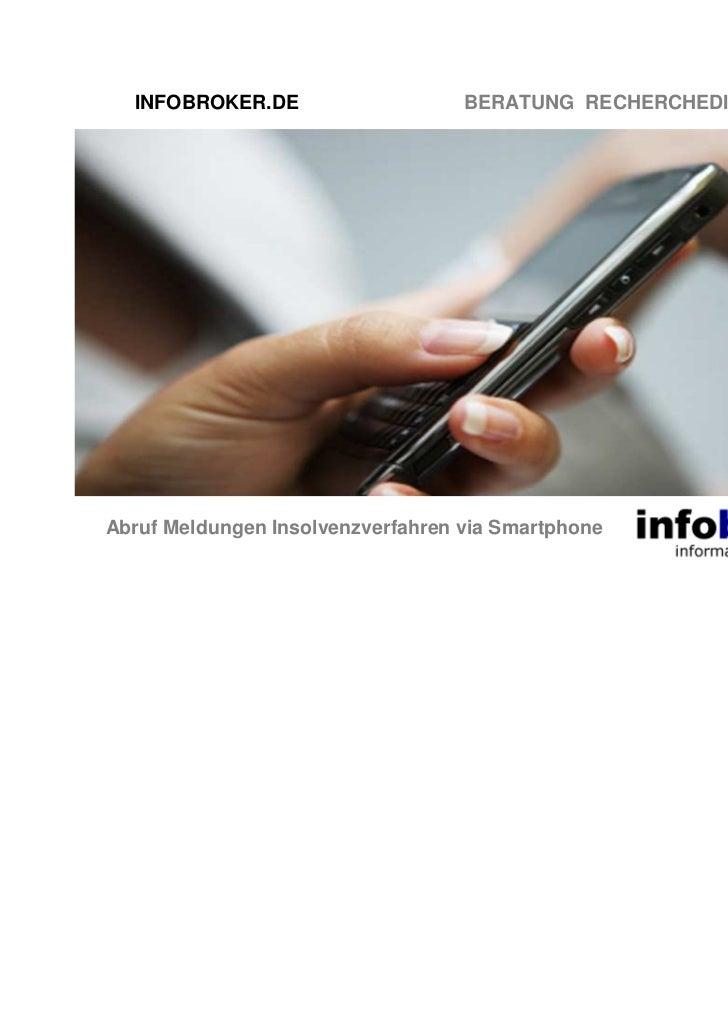 INFOBROKER.DE                    BERATUNG RECHERCHEDIENSTE TRAININGAbruf Meldungen Insolvenzverfahren via Smartphone