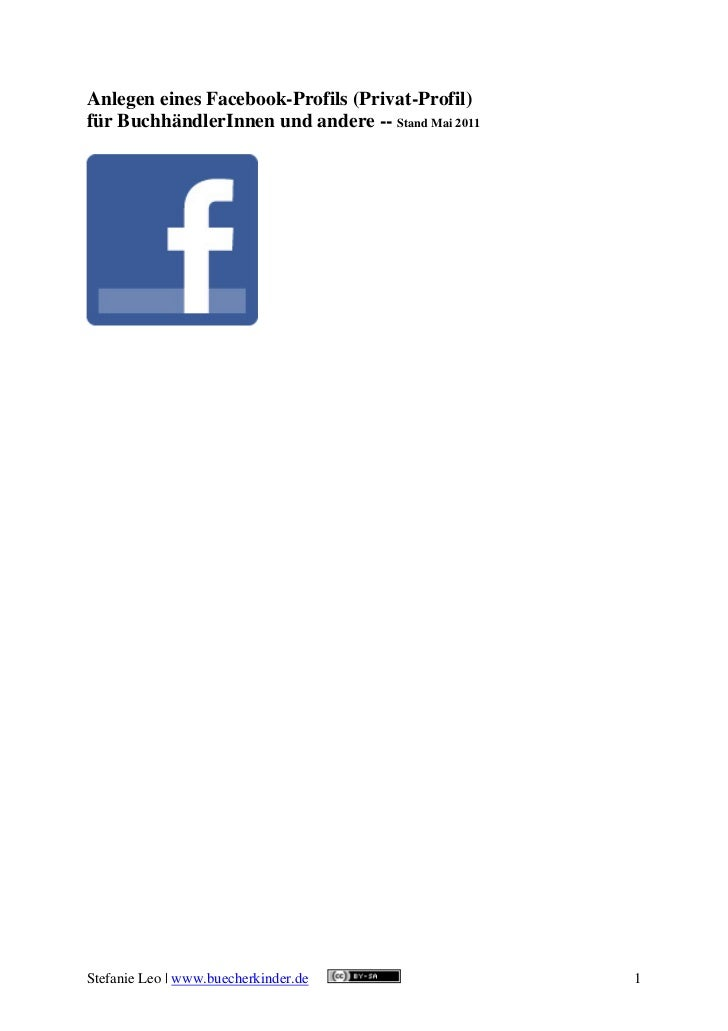 Anlegen eines Facebook-Profils (Privat-Profil)für BuchhändlerInnen und andere -- Stand Mai 2011Stefanie Leo | www.buecherk...