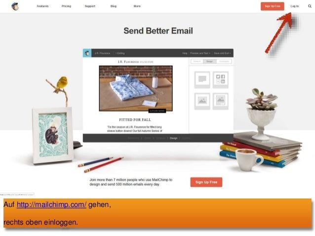 Auf http://mailchimp.com/ gehen,  rechts oben einloggen.