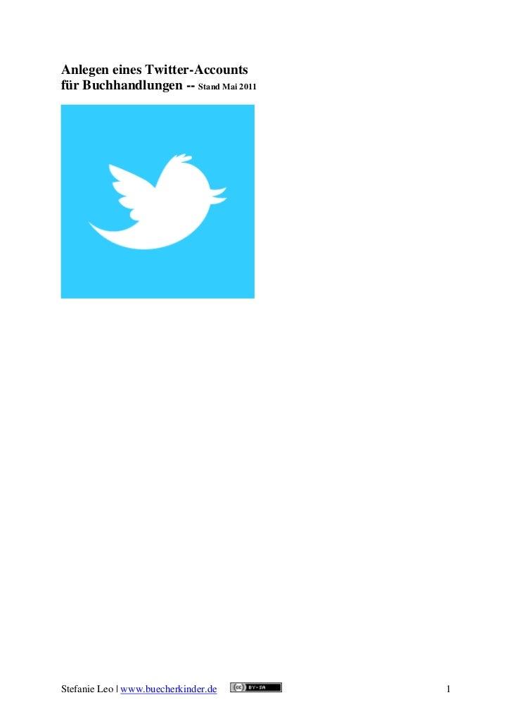Anlegen eines Twitter-Accountsfür Buchhandlungen -- Stand Mai 2011Stefanie Leo | www.buecherkinder.de    1