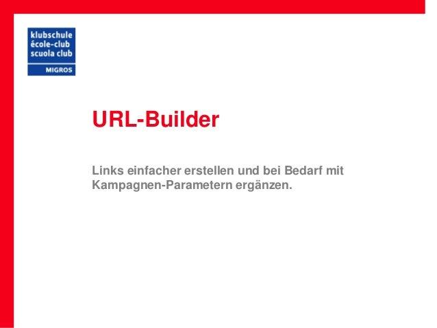 URL-BuilderLinks einfacher erstellen und bei Bedarf mitKampagnen-Parametern ergänzen.