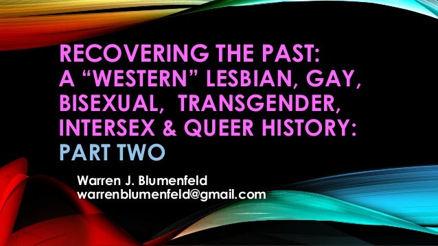 """RECOVERING THE PAST: A """"WESTERN"""" LESBIAN, GAY, BISEXUAL, TRANSGENDER, INTERSEX & QUEER HISTORY: PART TWO Warren J. Blumenf..."""