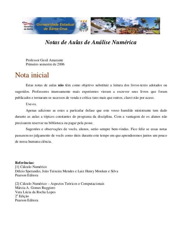 Notas de Aulas de Análise Numérica Professor Gesil Amarante Primeiro semestre de 2006 NNoottaa iinniicciiaall Estas notas ...