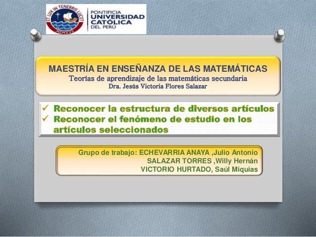 MAESTRÍA EN ENSEÑANZA DE LAS MATEMÁTICAS  Teorías de aprendizaje de las matemáticas secundaria  Dra. Jesús Victoria Flores...