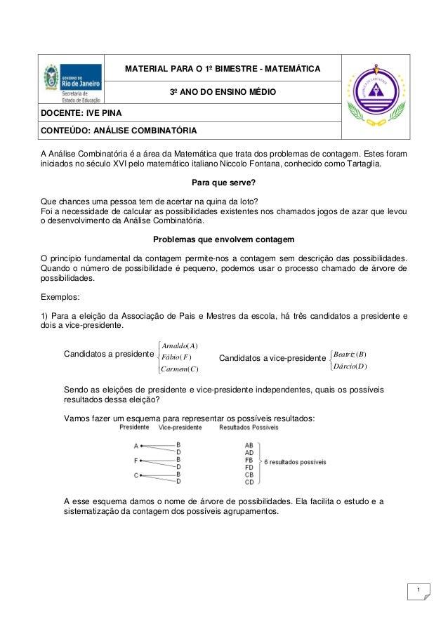 1 MATERIAL PARA O 1º BIMESTRE - MATEMÁTICA 3º ANO DO ENSINO MÉDIO DOCENTE: IVE PINA CONTEÚDO: ANÁLISE COMBINATÓRIA A Análi...