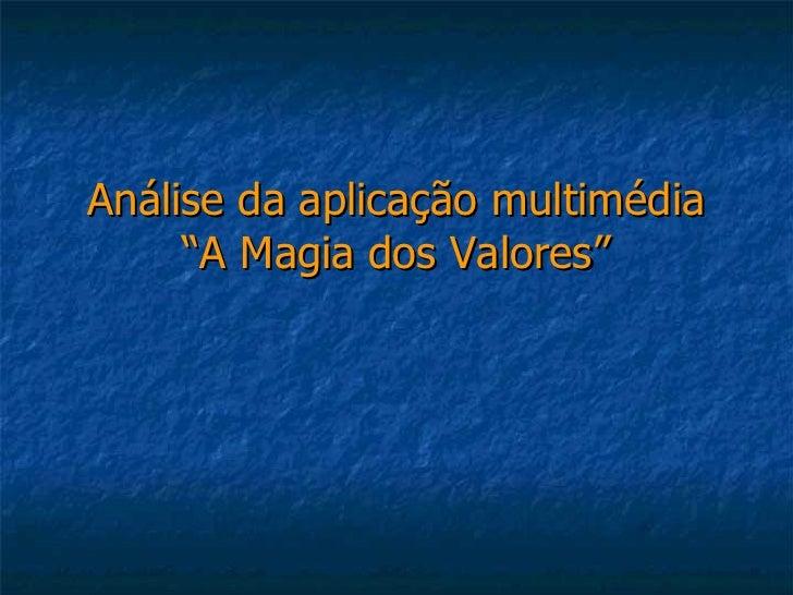"""Análise da aplicação multimédia      """"A Magia dos Valores"""""""