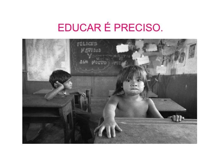 EDUCAR É PRECISO.