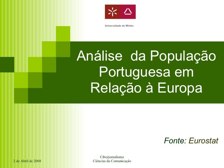 Análise  da População Portuguesa em Relação à Europa Fonte:  Eurostat